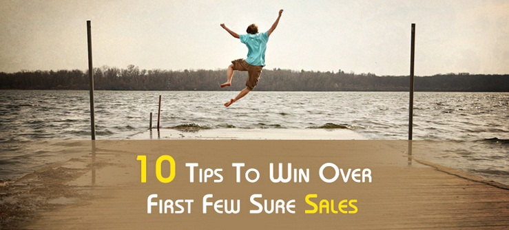 10 Tips To Win Over First Few Sure Sales