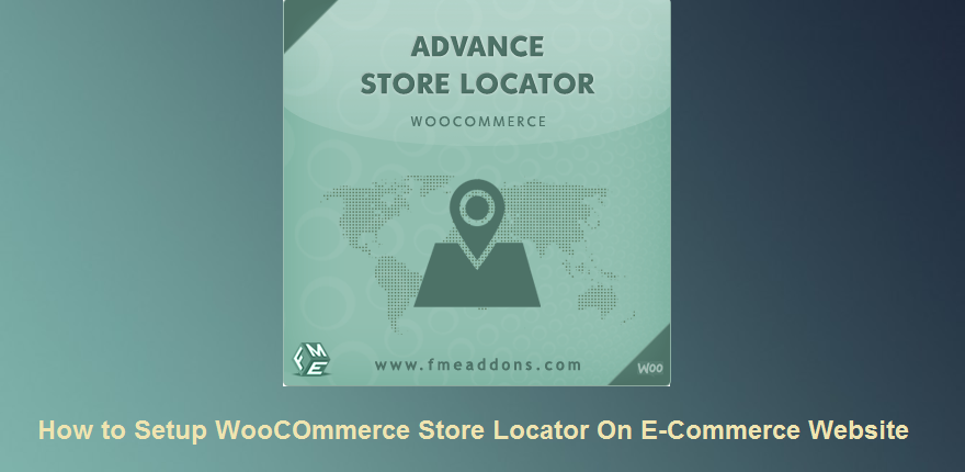 How to Setup WooCommerce Store Locator on Ecommerce Website?