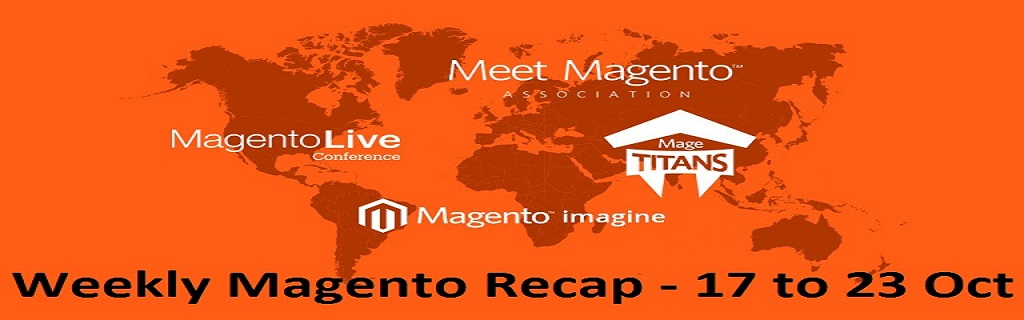 Weekly Magento Recap - 17th to 23rd Oct 2016
