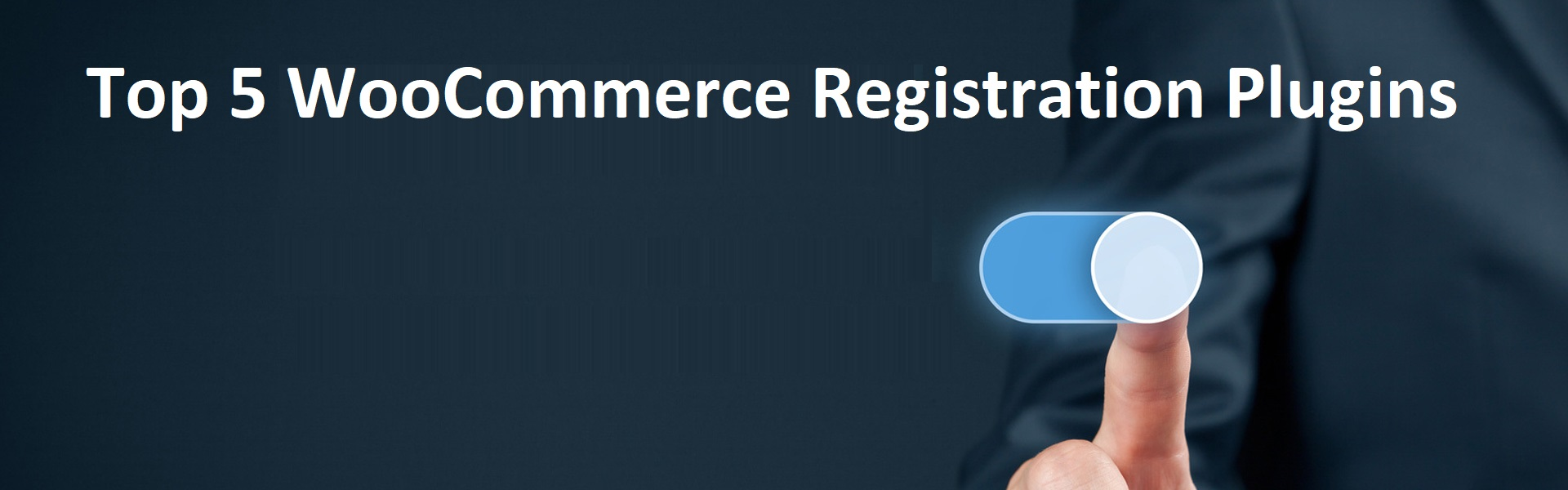 Top 5 WooCommerce Registration Plugins Not to Miss